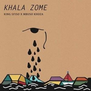 KingSfiso X Mbuso Khoza - Khala Zome